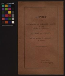 Report on the Conditions of Coloured Labour on the Cocoa Plantations of S. Tomé and Principe