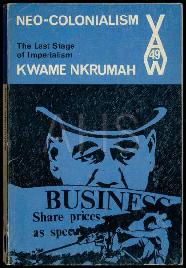 "NKRUMAH, Kwame,"" Neo-colonialism: The Last Stage of Imperialism"". Nairobi: Heinemann Educational Books, 1965"
